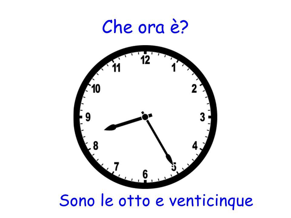 Che ora è? Sono le otto e venticinque