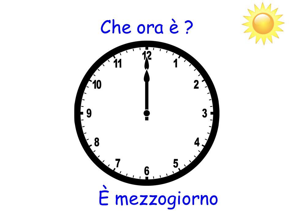 Che ora è ? È mezzogiorno
