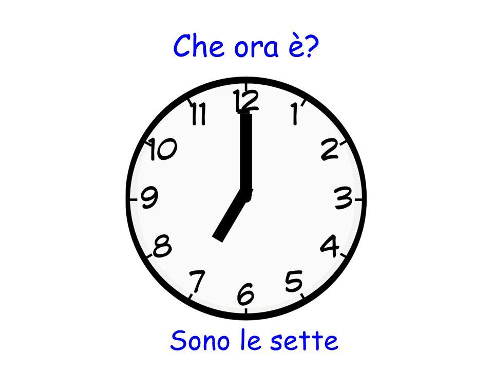 Che ora è? Sono le sette