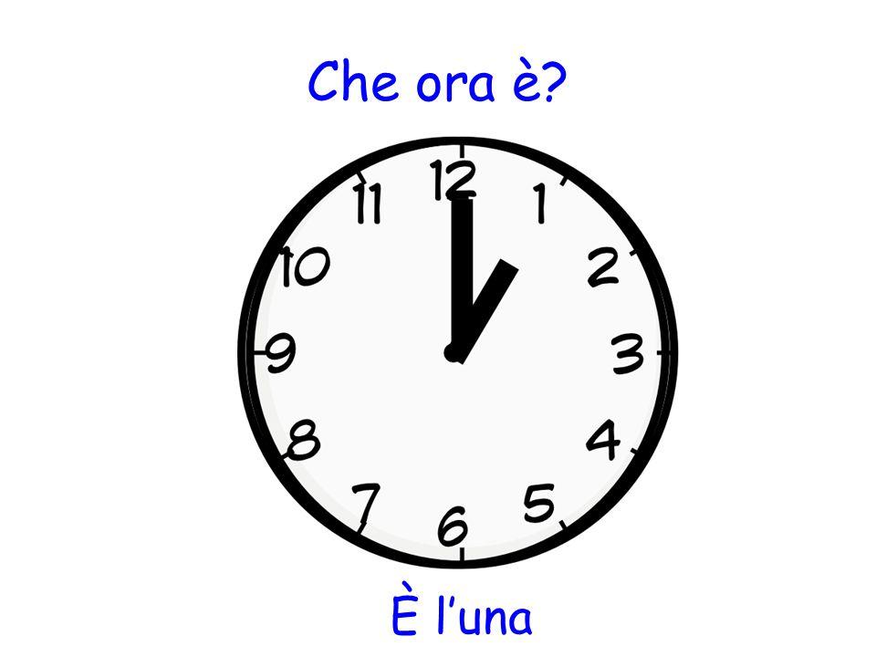 Che ora è? È l'una