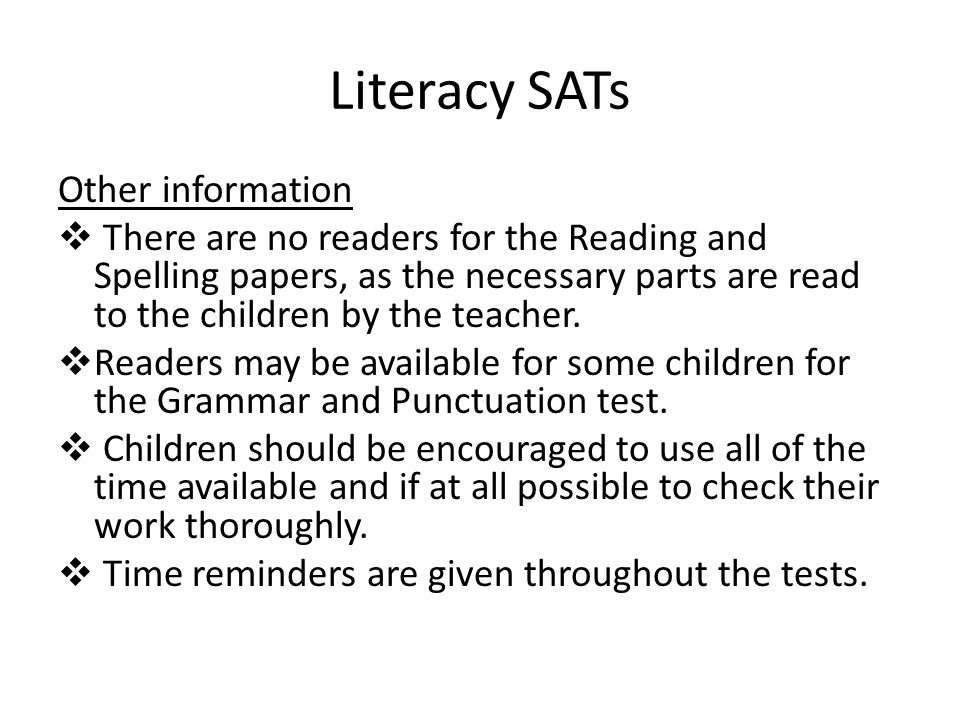 Literacy SATs Other information  There are no readers for the Reading and Spelling papers, as the necessary parts are read to the children by the tea