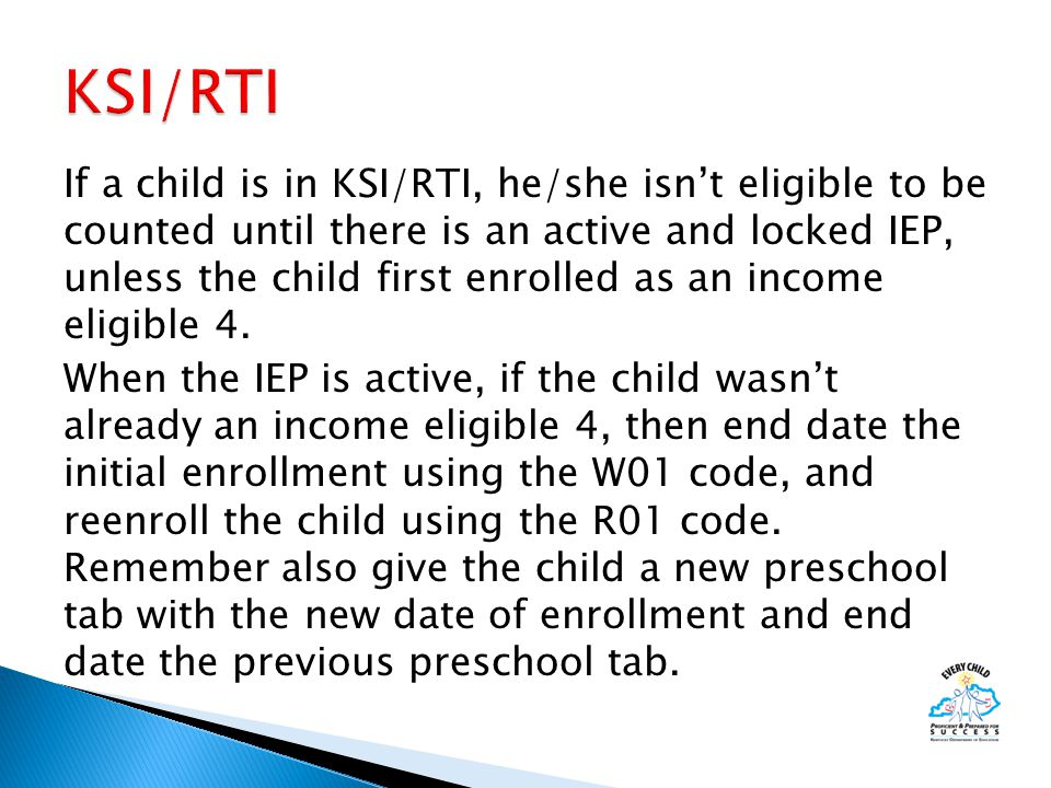 If a child is in KSI/RTI, he/she isn't eligible to be counted until there is an active and locked IEP, unless the child first enrolled as an income eligible 4.