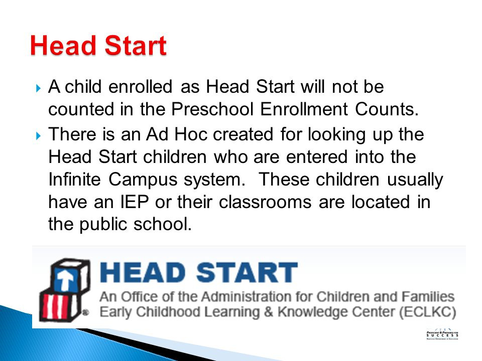  A child enrolled as Head Start will not be counted in the Preschool Enrollment Counts.