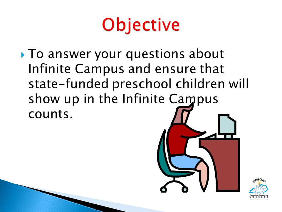  To answer your questions about Infinite Campus and ensure that state-funded preschool children will show up in the Infinite Campus counts.