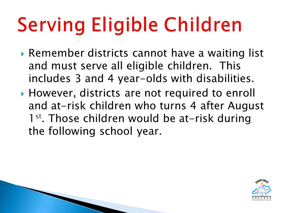  Remember districts cannot have a waiting list and must serve all eligible children.
