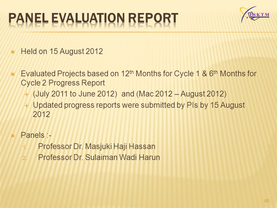 85  Held on 15 August 2012  Evaluated Projects based on 12 th Months for Cycle 1 & 6 th Months for Cycle 2 Progress Report  (July 2011 to June 2012