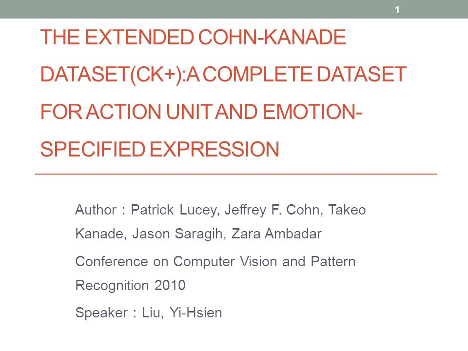 THE EXTENDED COHN-KANADE DATASET(CK+):A COMPLETE DATASET FOR ACTION UNIT AND EMOTION- SPECIFIED EXPRESSION Author : Patrick Lucey, Jeffrey F.