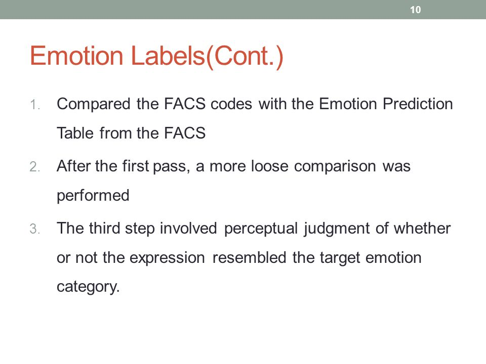 Emotion Labels(Cont.) 1.Compared the FACS codes with the Emotion Prediction Table from the FACS 2.