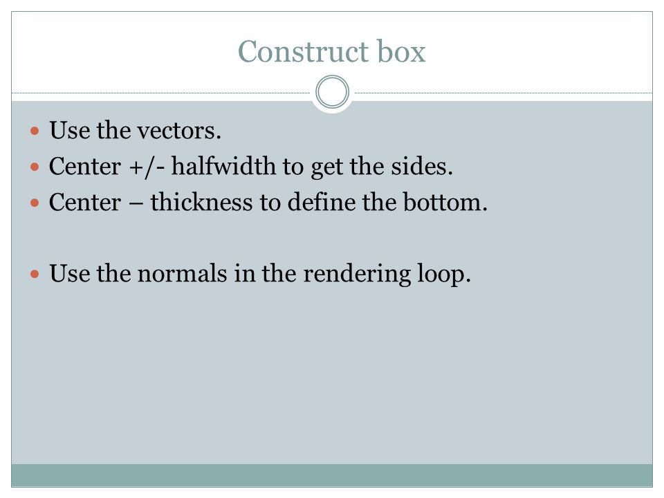 Construct box Use the vectors. Center +/- halfwidth to get the sides.