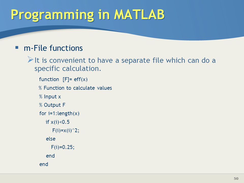 50 Programming in MATLAB  m-File functions  It is convenient to have a separate file which can do a specific calculation.