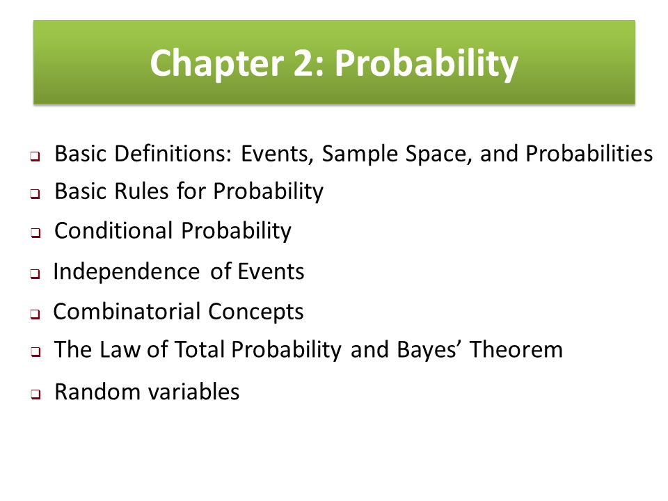 Chapter 2: Probability  Basic Definitions: Events, Sample Space, and Probabilities  Basic Rules for Probability  Conditional Probability  Independ