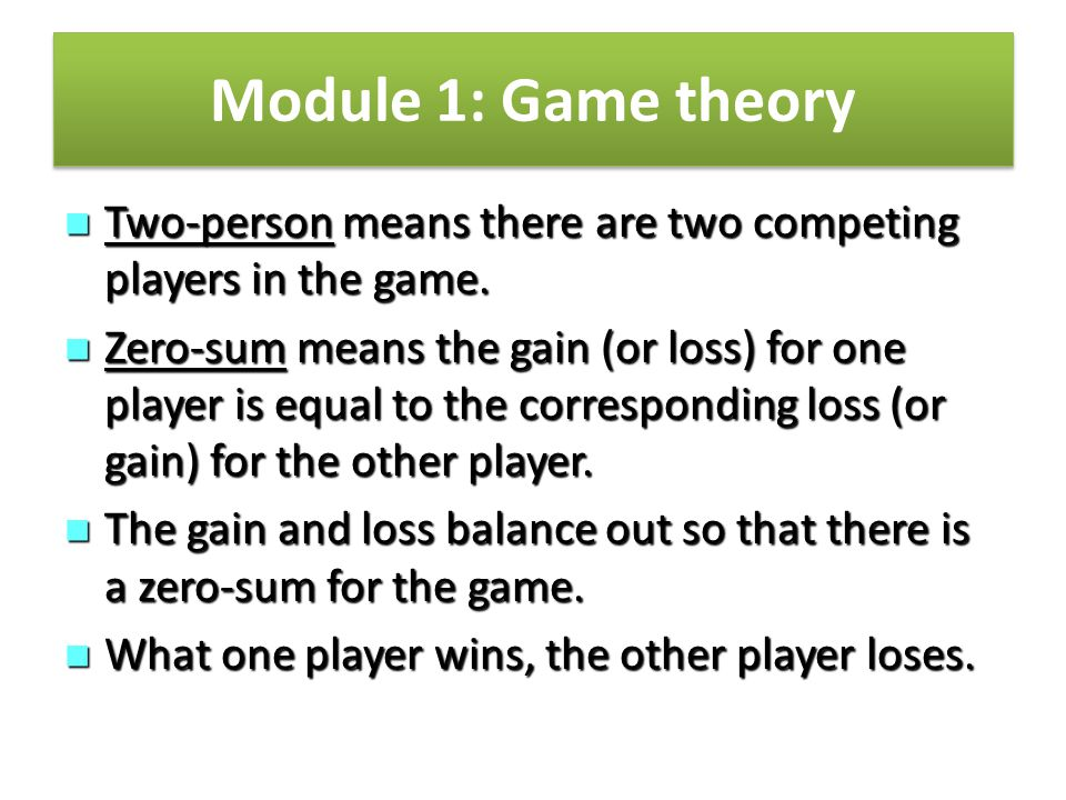  Payoff table  4 steps Row minimum Maximin Column maximum Minimax  Pure vs Mixed vs Dominated strategies  Expected value (EV)/saddle point Module 1: Game theory