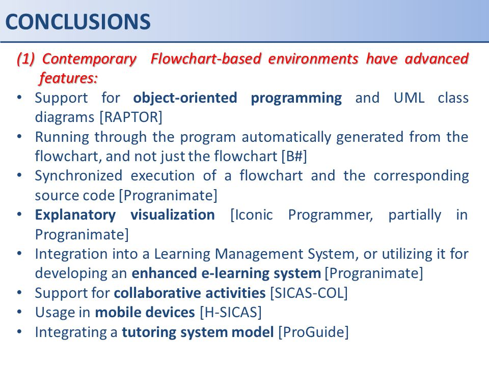 CONCLUSIONS (1) Contemporary Flowchart-based environments have advanced features: Support for object-oriented programming and UML class diagrams [RAPT
