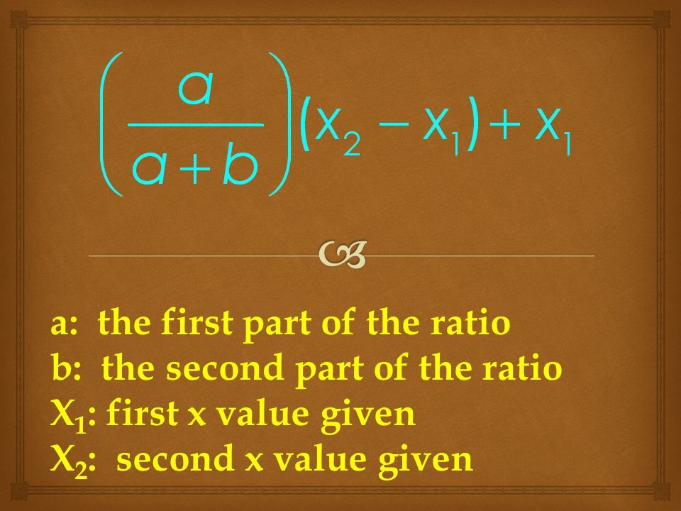 a: the first part of the ratio b: the second part of the ratio X 1 : first x value given X 2 : second x value given