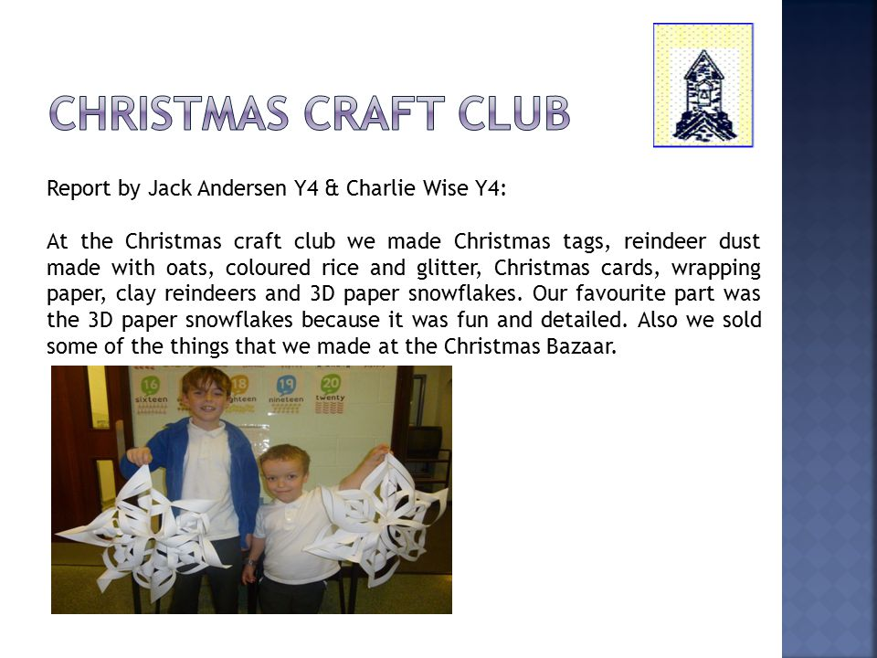 Report by Jack Andersen Y4 & Charlie Wise Y4: At the Christmas craft club we made Christmas tags, reindeer dust made with oats, coloured rice and glit