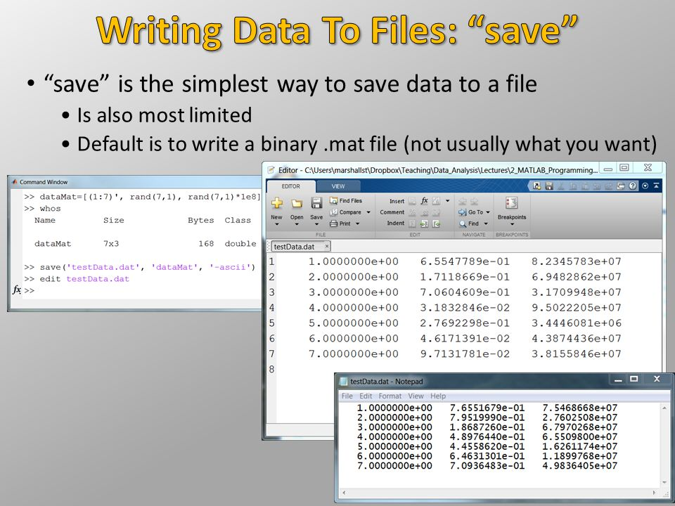 """""""save"""" is the simplest way to save data to a file Is also most limited Default is to write a binary.mat file (not usually what you want)"""
