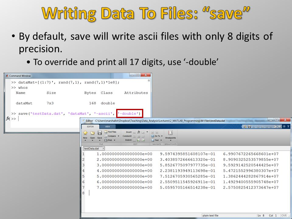 By default, save will write ascii files with only 8 digits of precision. To override and print all 17 digits, use '-double'