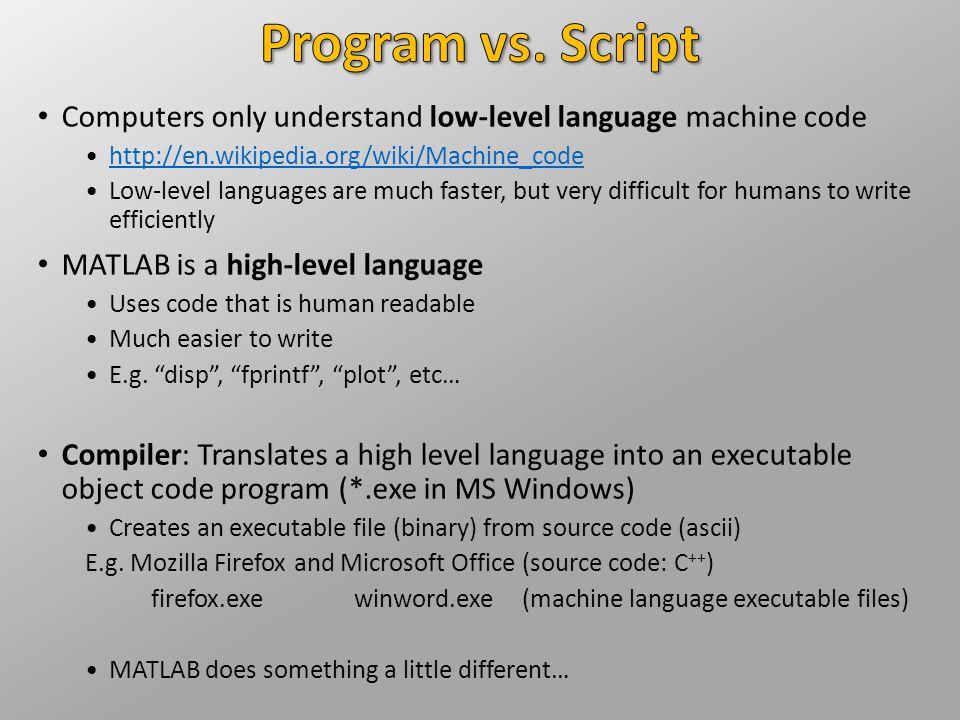 Computers only understand low-level language machine code http://en.wikipedia.org/wiki/Machine_code Low-level languages are much faster, but very diff