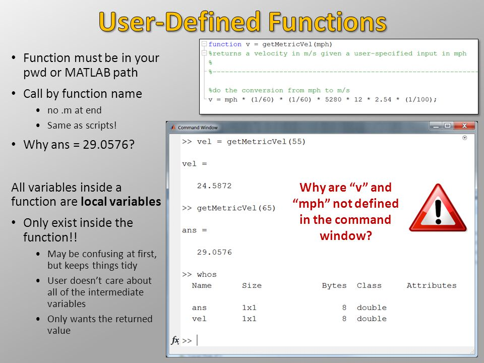 Function must be in your pwd or MATLAB path Call by function name no.m at end Same as scripts! Why ans = 29.0576? All variables inside a function are