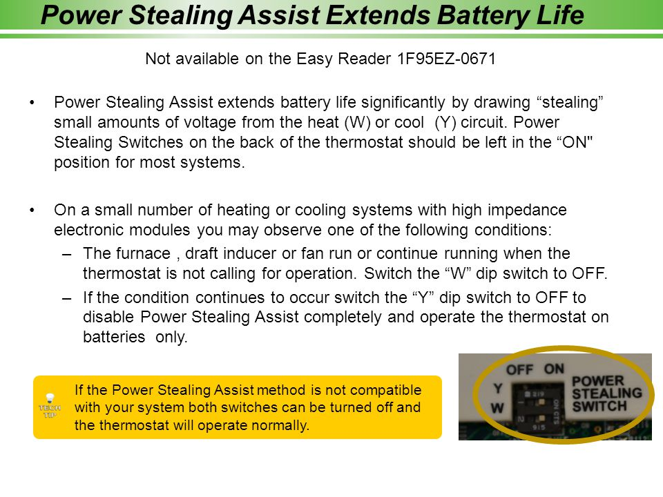 Power Stealing Assist extends battery life significantly by drawing stealing small amounts of voltage from the heat (W) or cool (Y) circuit.