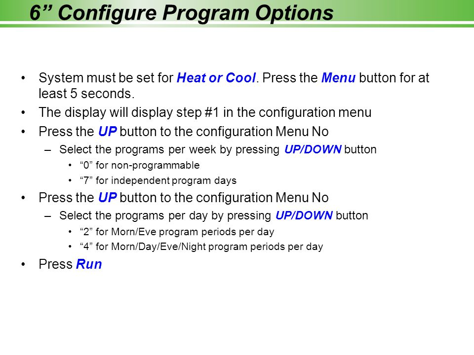 6 Configure Program Options System must be set for Heat or Cool.