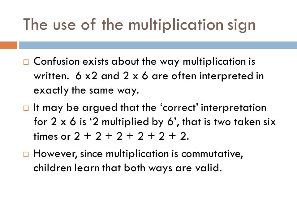 The use of the multiplication sign  Confusion exists about the way multiplication is written.