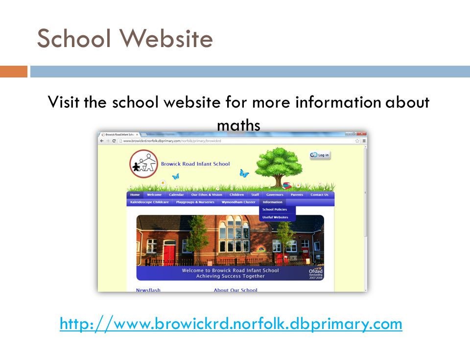 School Website Visit the school website for more information about maths http://www.browickrd.norfolk.dbprimary.com