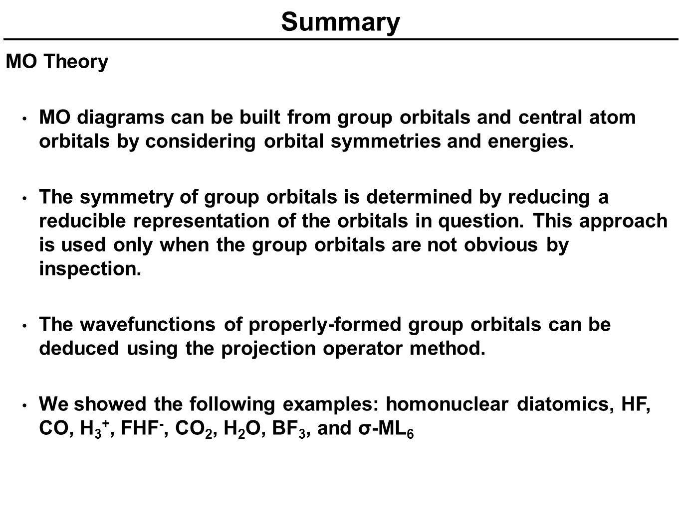 Summary MO Theory MO diagrams can be built from group orbitals and central atom orbitals by considering orbital symmetries and energies. The symmetry