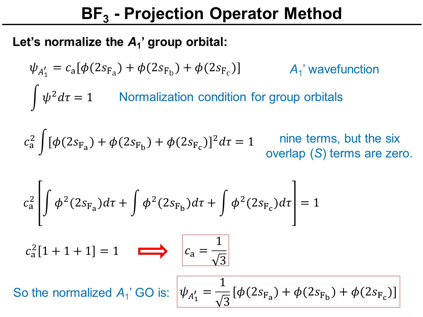 BF 3 - Projection Operator Method nine terms, but the six overlap (S) terms are zero. A 1 ' wavefunction Normalization condition for group orbitals So