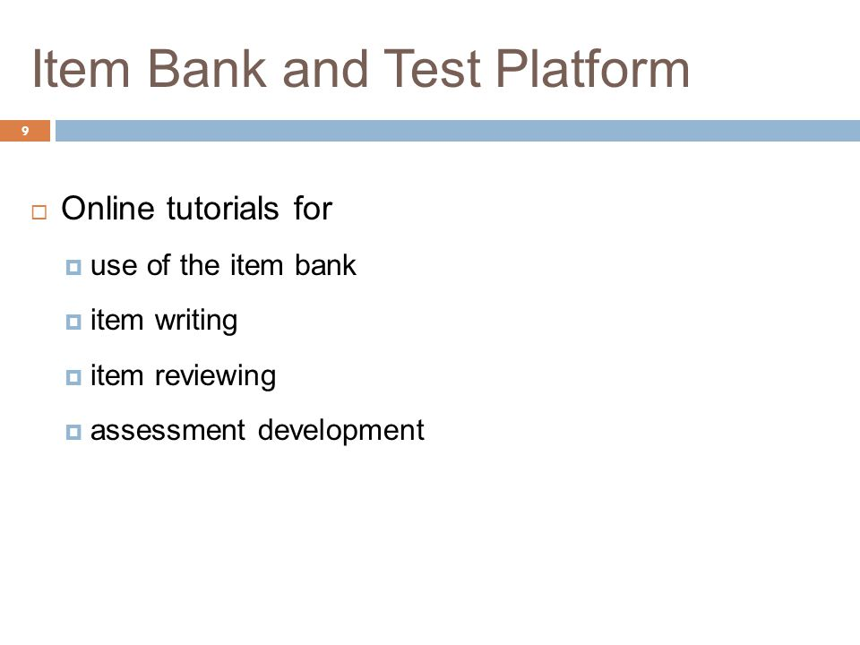 Item Bank and Test Platform 9  Online tutorials for  use of the item bank  item writing  item reviewing  assessment development