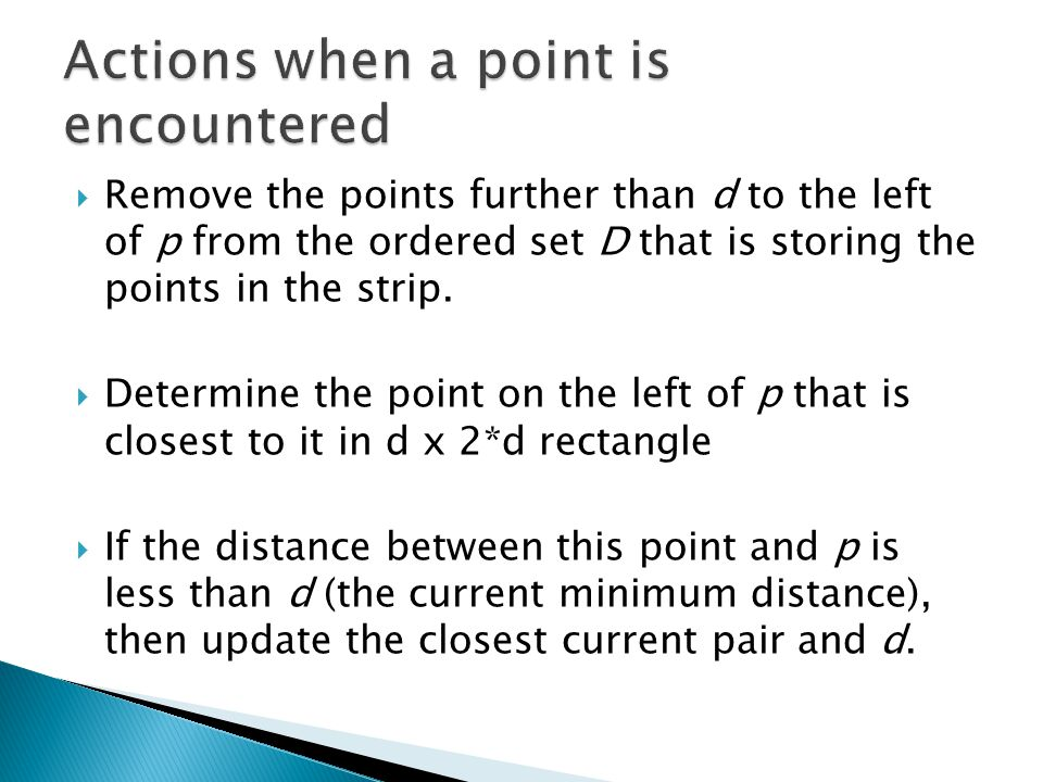  Remove the points further than d to the left of p from the ordered set D that is storing the points in the strip.
