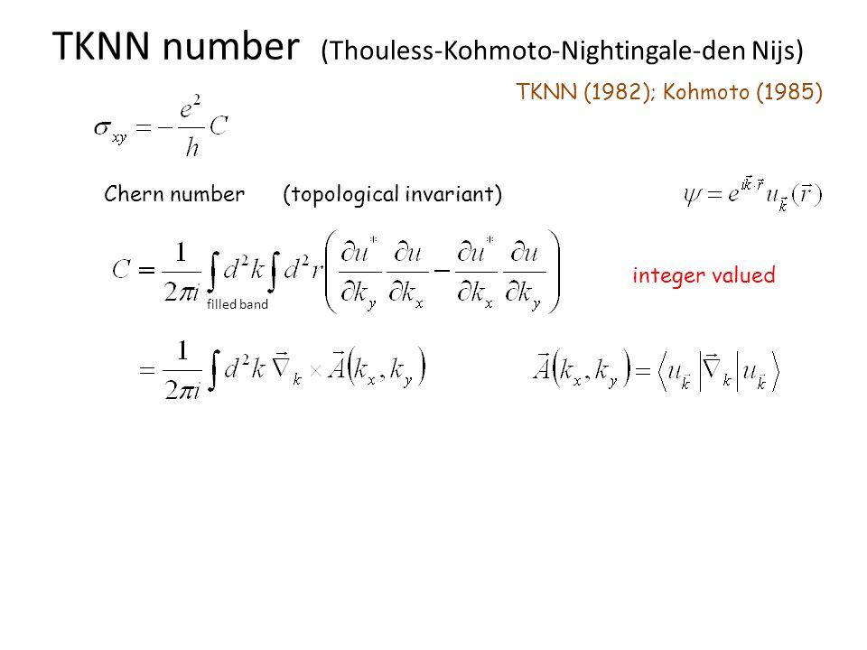 TKNN number (Thouless-Kohmoto-Nightingale-den Nijs) TKNN (1982); Kohmoto (1985) Chern number (topological invariant) filled band integer valued