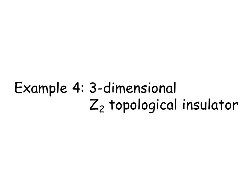 Example 4: 3-dimensional Z 2 topological insulator