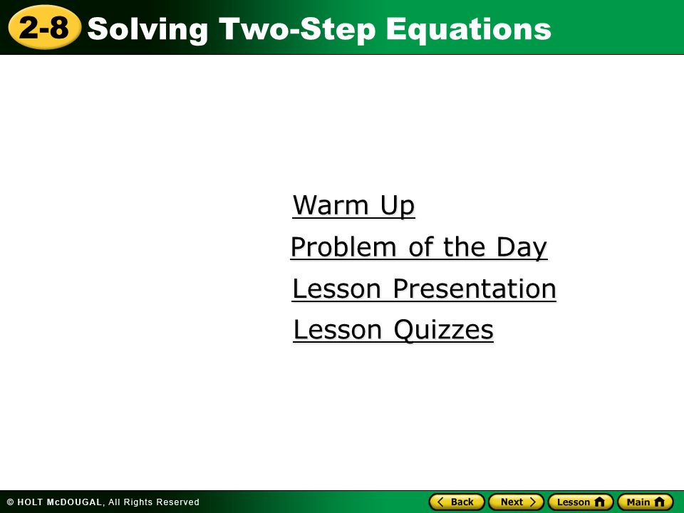 2-8 Solving Two-Step Equations Warm Up Warm Up Lesson Presentation Lesson Presentation Problem of the Day Problem of the Day Lesson Quizzes Lesson Qui