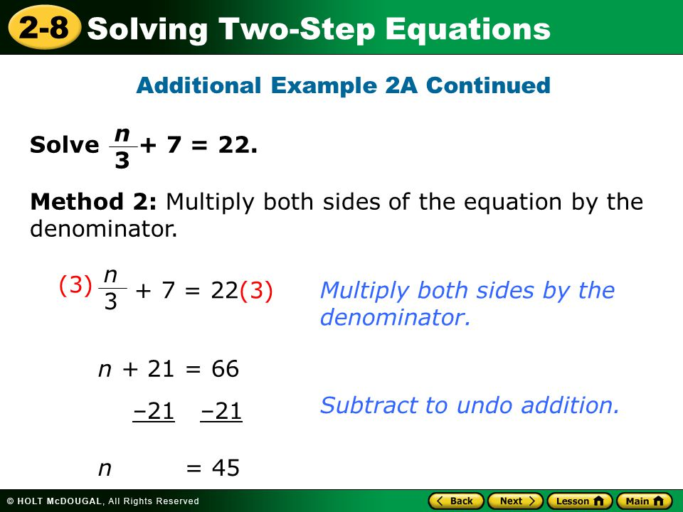 2-8 Solving Two-Step Equations Additional Example 2A Continued Multiply both sides by the denominator. + 7 = 22(3) n3n3 Subtract to undo addition. n +