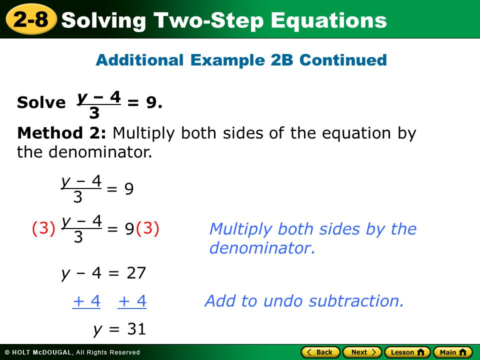 2-8 Solving Two-Step Equations Additional Example 2B Continued Solve = 9. y – 4 3 = 9 y – 4 3 y – 4 = 27 + 4 + 4Add to undo subtraction. y = 31 Multip