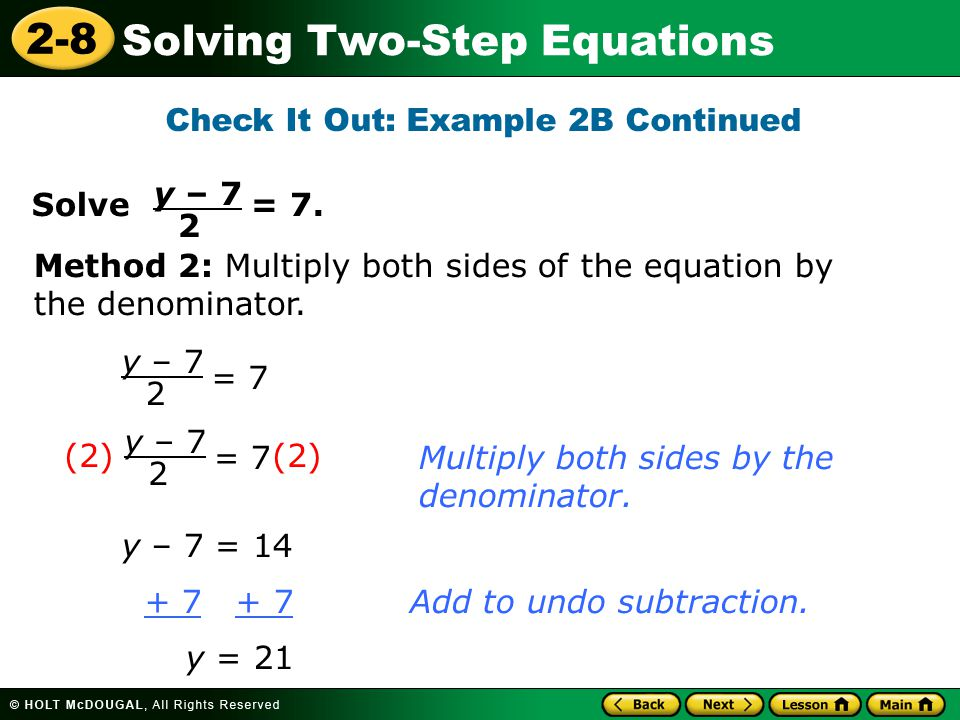 2-8 Solving Two-Step Equations Check It Out: Example 2B Continued Solve = 7. y – 7 2 = 7 y – 7 2 y – 7 = 14 + 7 + 7Add to undo subtraction. y = 21 Mul