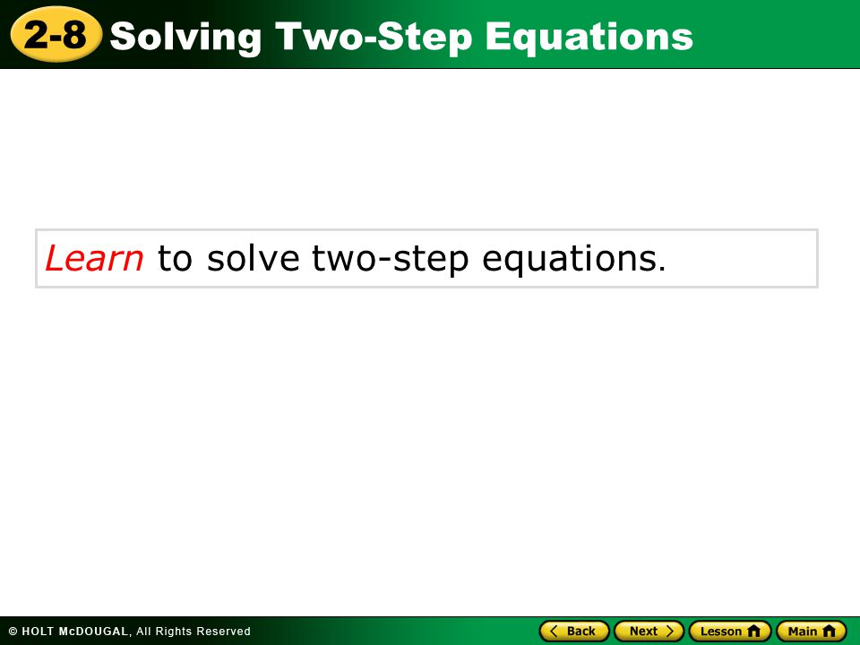 2-8 Solving Two-Step Equations Sometimes more than one inverse operation is needed to solve an equation.