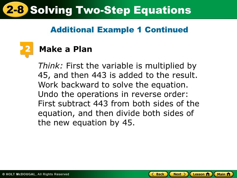2-8 Solving Two-Step Equations 650 = 443 + 45h Solve 3 –443 –443 Step 1: Subtract to undo the addition.