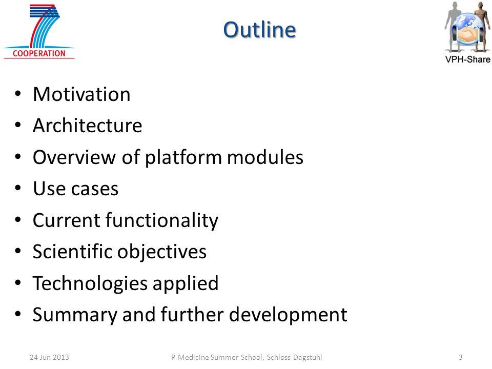P-Medicine Summer School, Schloss Dagstuhl324 Jun 2013 Outline Motivation Architecture Overview of platform modules Use cases Current functionality Sc
