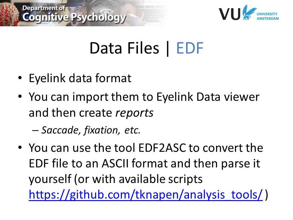 Data Files | EDF Eyelink data format You can import them to Eyelink Data viewer and then create reports – Saccade, fixation, etc.