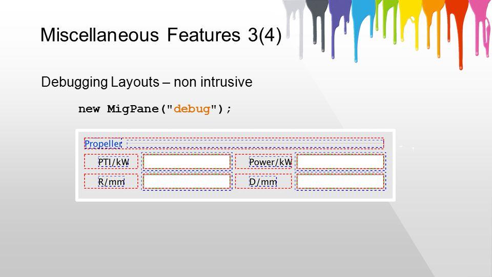 Miscellaneous Features 3(4) new MigPane( debug ); Debugging Layouts – non intrusive