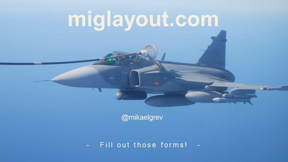 miglayout.com @mikaelgrev - Fill out those forms! -