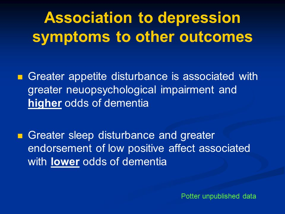Association to depression symptoms to other outcomes Greater appetite disturbance is associated with greater neuopsychological impairment and higher o