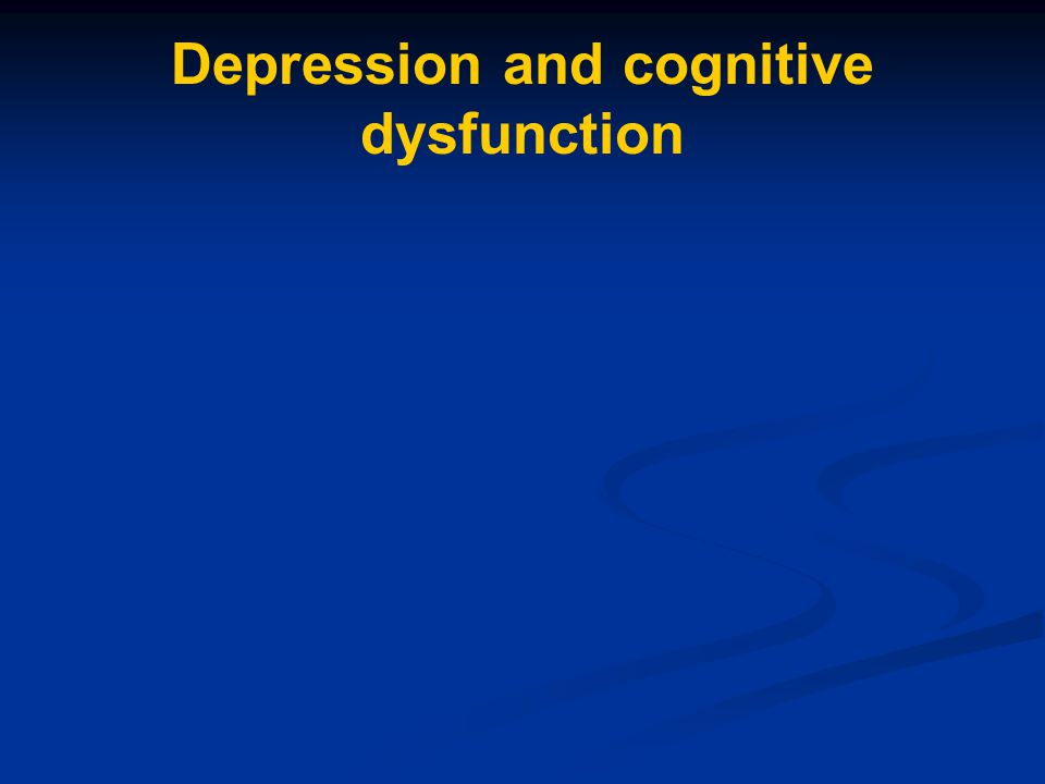 Depression and cognitive dysfunction