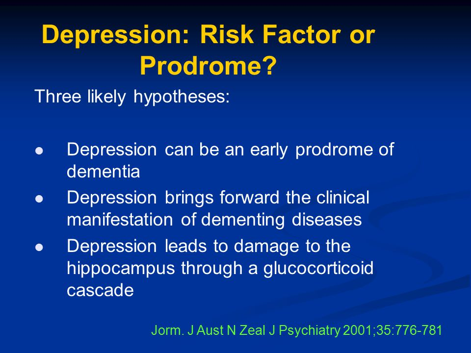 Depression: Risk Factor or Prodrome? Three likely hypotheses: Depression can be an early prodrome of dementia Depression brings forward the clinical m