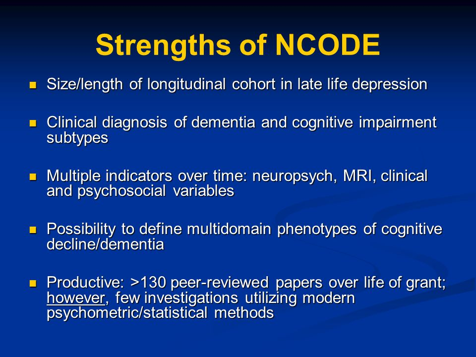 Strengths of NCODE Size/length of longitudinal cohort in late life depression Size/length of longitudinal cohort in late life depression Clinical diag