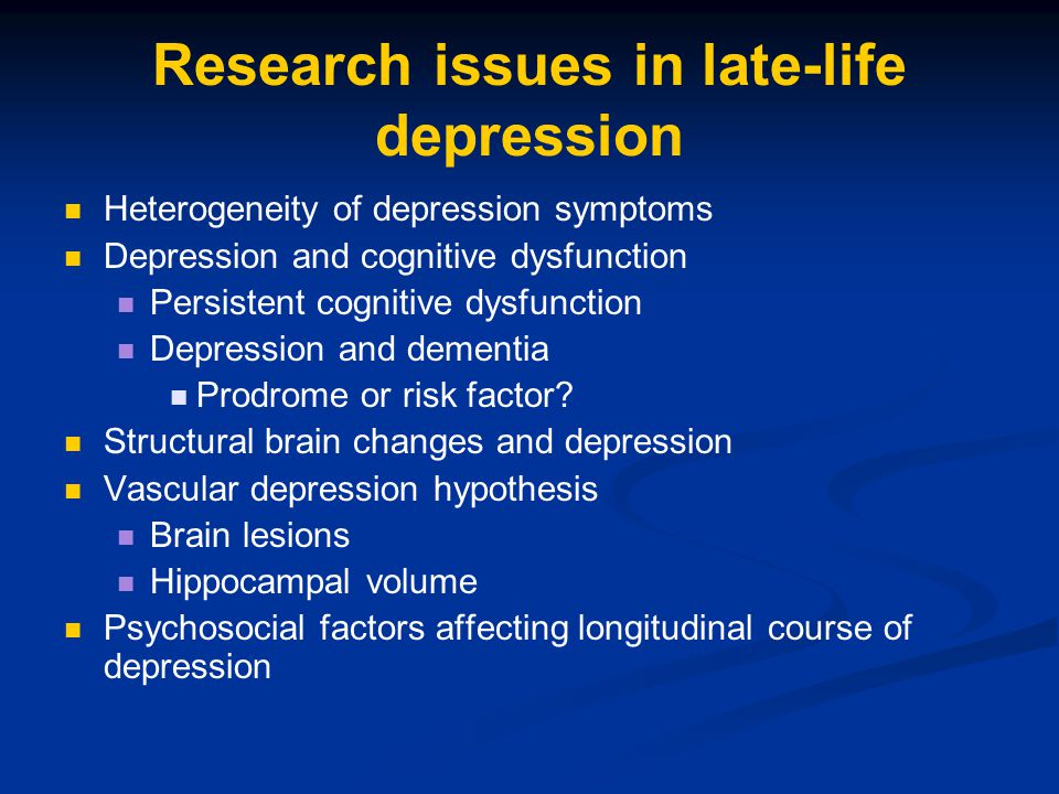 Research issues in late-life depression Heterogeneity of depression symptoms Depression and cognitive dysfunction Persistent cognitive dysfunction Dep