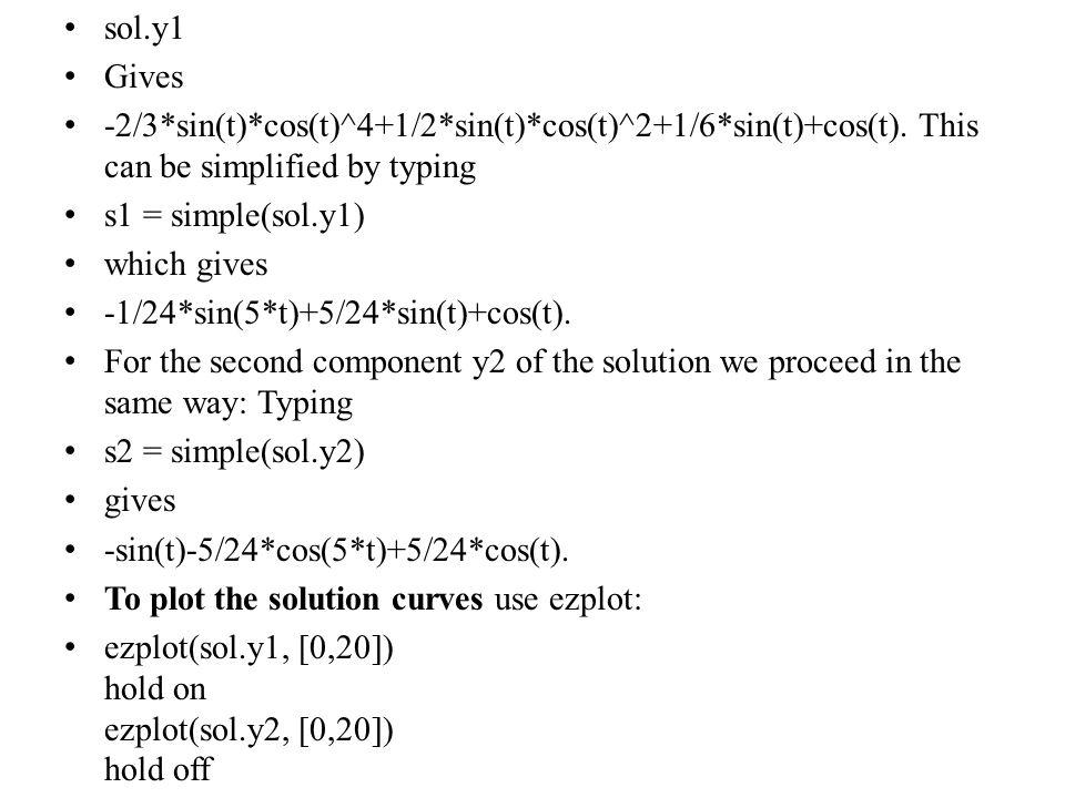 sol.y1 Gives -2/3*sin(t)*cos(t)^4+1/2*sin(t)*cos(t)^2+1/6*sin(t)+cos(t).