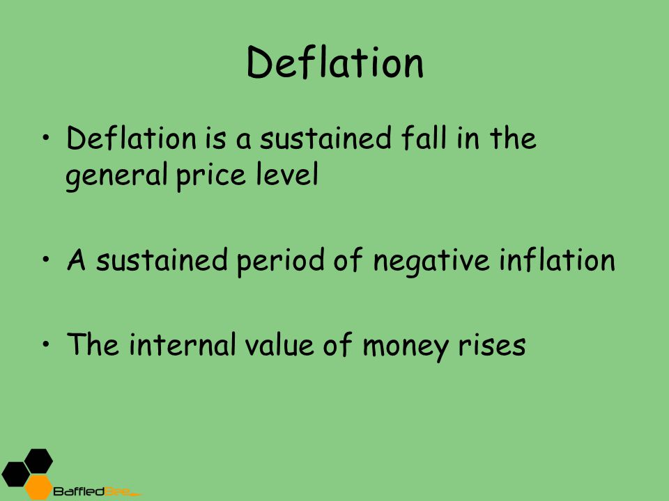 Deflation Deflation is a sustained fall in the general price level A sustained period of negative inflation The internal value of money rises